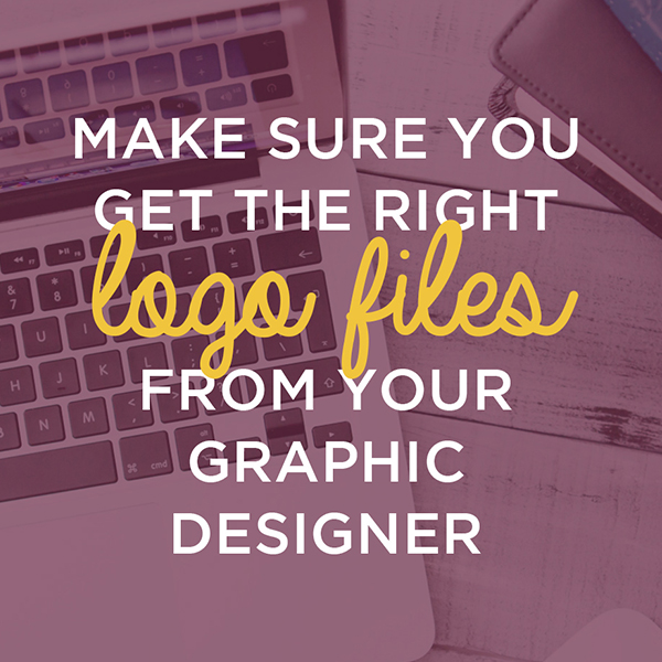 Make sure you get the right logo files from your graphic designer